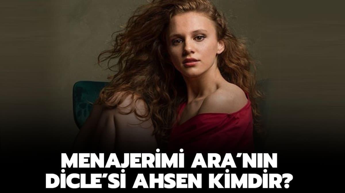 """Ahsen Eroğlu kaç yaşında ve nereli"""" Menajerimi Ara'nın Dicle'si Ahsen Eroğlu kimdir"""""""