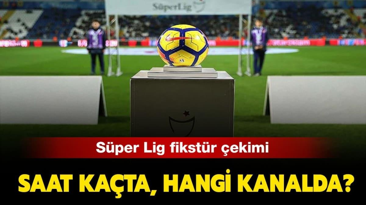 "Süper Lig fikstür çekimi saat kaçta"" Süper Lig fikstür çekimi canlı yayını hangi kanalda"""