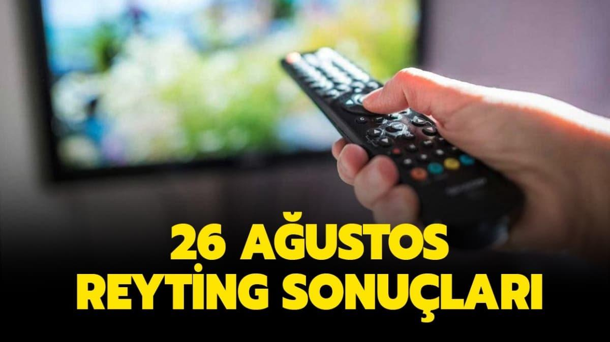 26 Ağustos reyting sonuçları yayında!