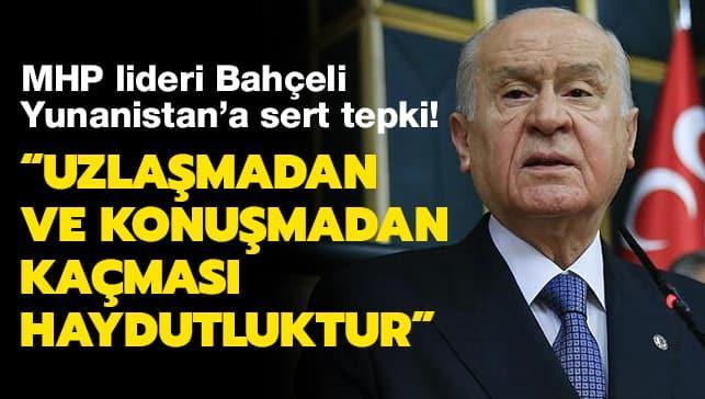 MHP lideri Bahçeli: Yunanistan'ın konuşmadan ve uzlaşmadan kaçması haydutluktur