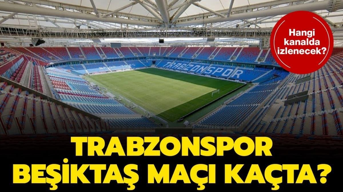 "Trabzonspor Beşiktaş maçı hangi kanalda, saat kaçta"" Trabzonspor Beşiktaş muhtemel 11'ler!"