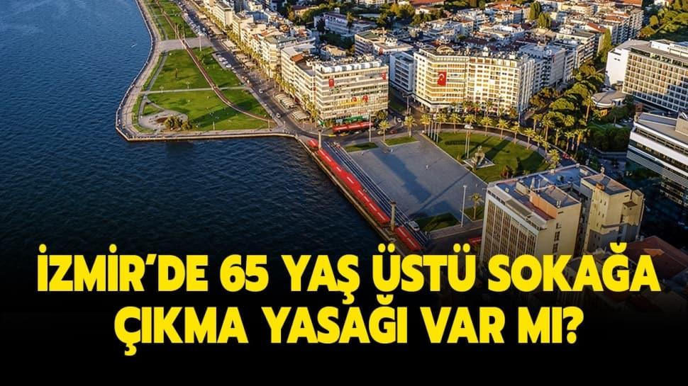 """İzmir 65 yaş üstü sokağa çıkma yasağı geldi mi"""" İzmir'de sokağa çıkma yasağı olacak mı"""""""