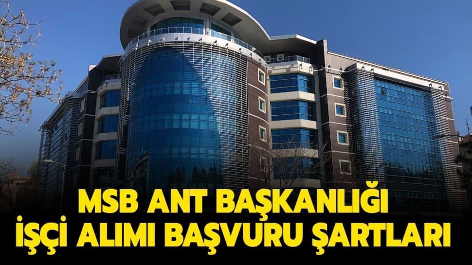 """MSB ANT Başkanlığı güvenlik görevlisi alım şartları nelerdir"""" MSB işçi alımı yapıyor!"""