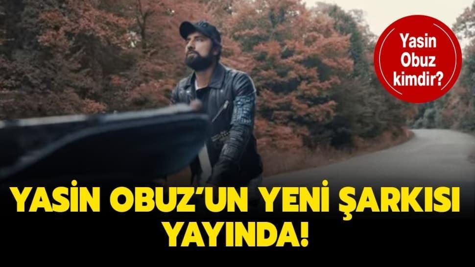 """Yasin Obuz'un yeni şarkısı nasıl"""" Yasin Obuz kimdir, kaç yaşında"""""""