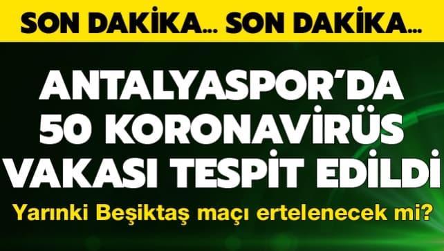 Antalyaspor'da 50 koronavirüs vakası! Yarınki Beşiktaş maçı ertelenecek mi?