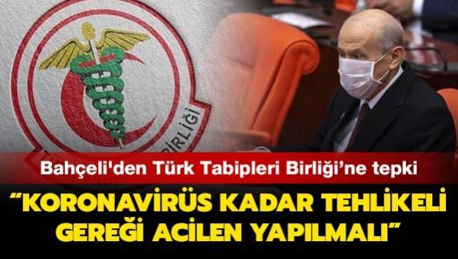 MHP lideri Bahçeli'den Türk Tabipleri Birliği'ne tepki: Koronavirüs kadar tehlikeli gereği acilen yapılmalı