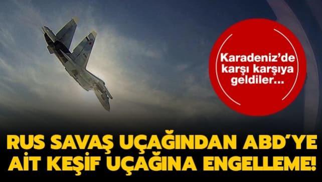 Karadeniz'de karşı karşıya geldiler... Rus savaş uçağından ABD'ye ait keşif uçağına engelleme