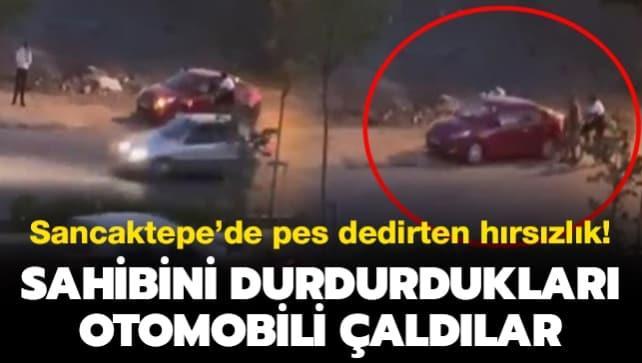 Sancaktepe'de pes dedirten hırsızlık: Sahibini durdurdukları otomobili çaldılar