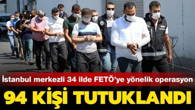 İstanbul merkezli 34 ilde FETÖ'ye yönelik operasyon