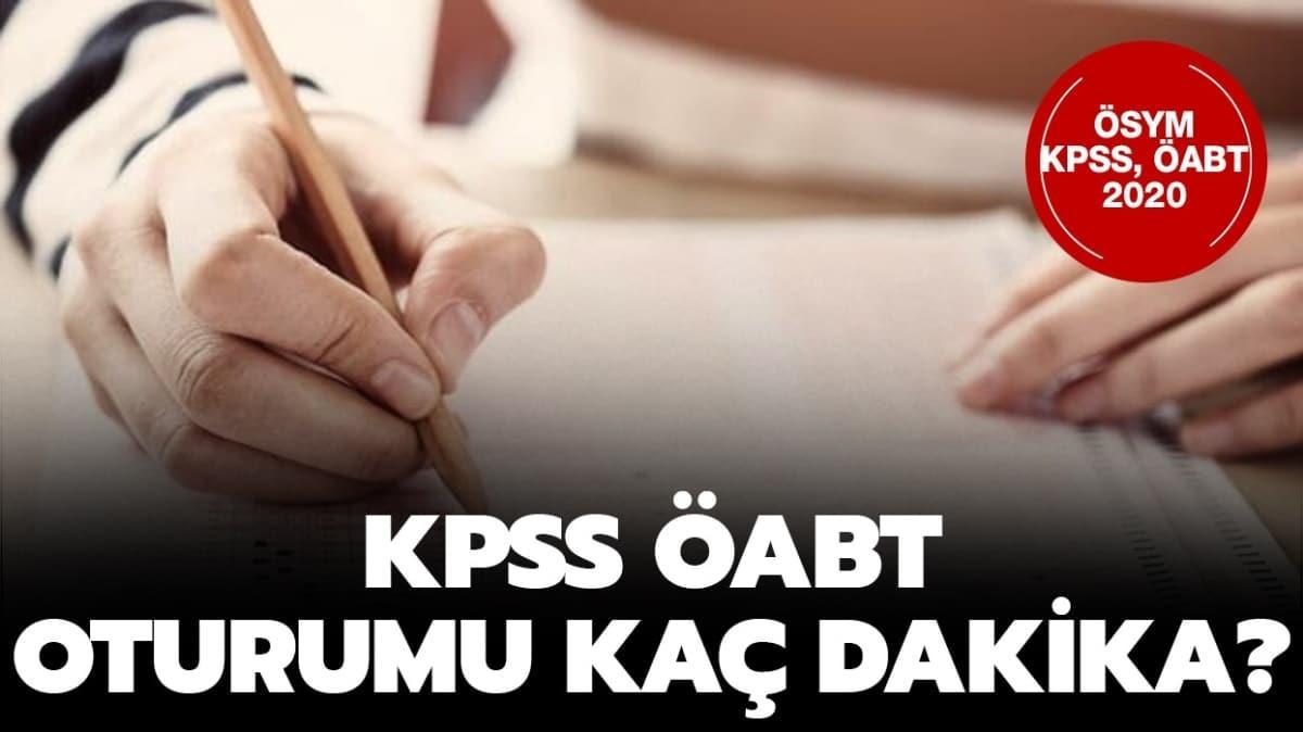 """KPSS ÖABT kaç dakika sürecek""""  KPSS ÖABT ilk oturum ve ikinci oturum kaçta bitecek"""""""