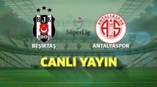 CANLI | Beşiktaş - Fraport TAV Antalyaspor