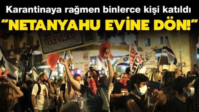 Karantinaya rağmen binlerce kişi katıldı: 'Netanyahu evine dön!'