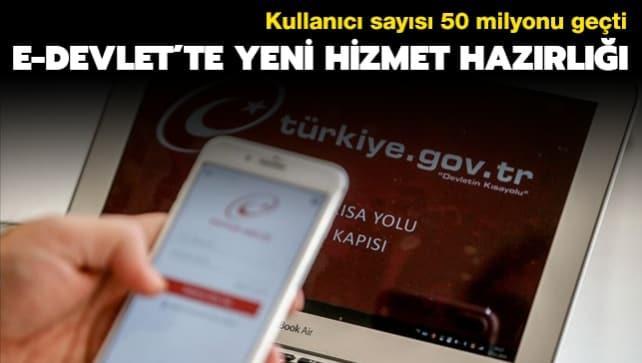 Kullanıcı sayısı 50 milyonu geçti: e-Devlet'te yeni hizmet hazırlığı