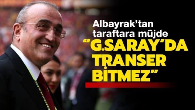 Albayrak: 'Galatasaray'da transfer bitmez'