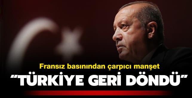 Fransız basınından çarpıcı manşet: 'Türkiye geri döndü'