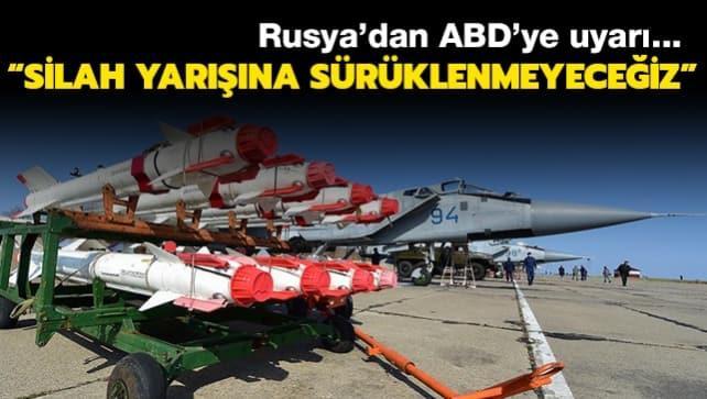 Rusya'dan ABD'ye uyarı: Silah yarışına sürüklenmemize izin vermeyeceğiz