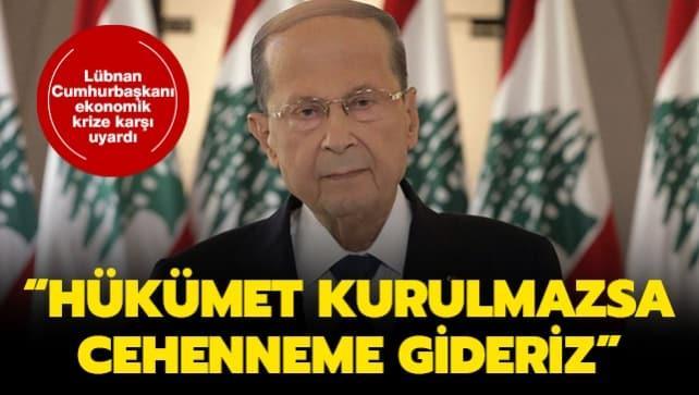 Lübnan Cumhurbaşkanı ekonomik krize karşı uyardı: Hükümet kurulmazsa cehenneme gideriz