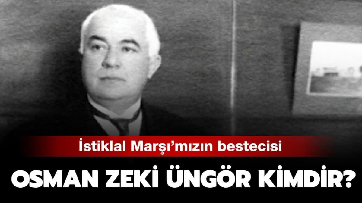 """İstiklal Marşı'nın bestecisi  Osman Zeki Üngör'ün biyografisi: Osman Zeki Üngör kimdir, eserleri neler"""""""