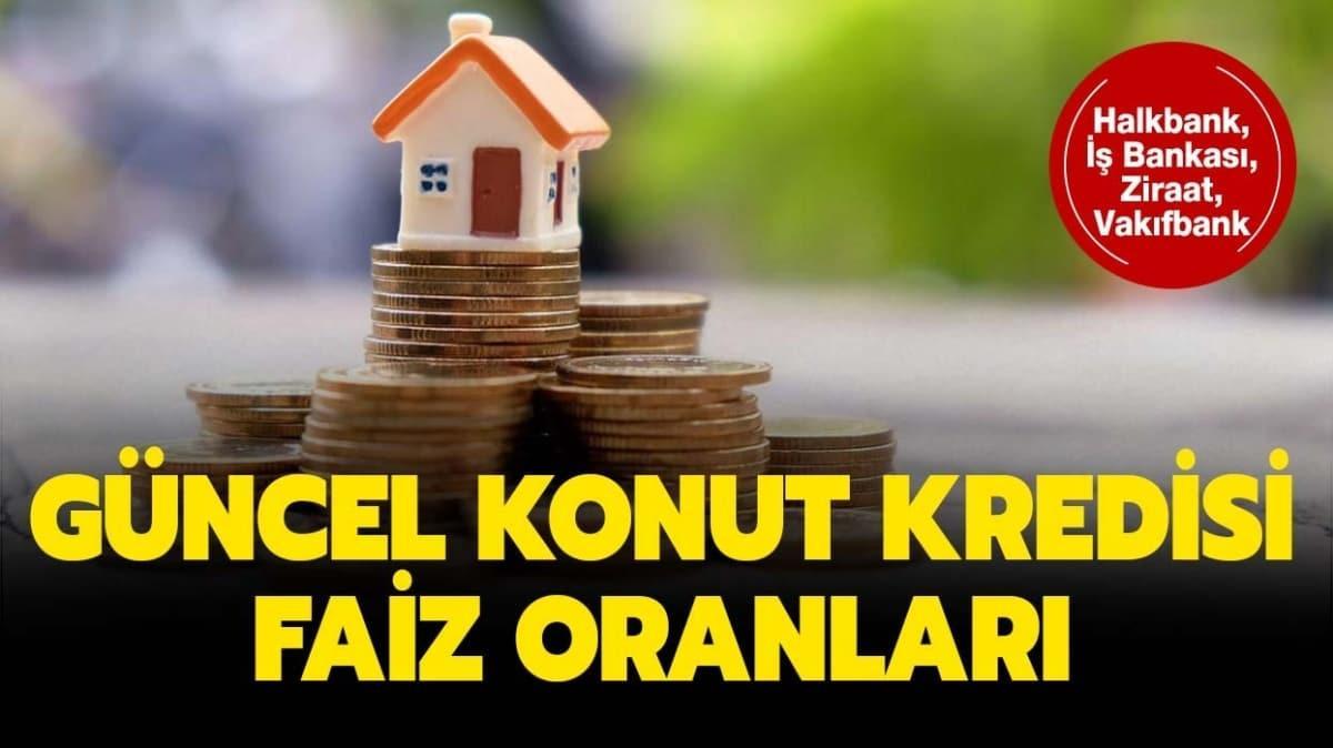 """Halkbank, İş Bankası, Ziraat, Vakıfbank konut kredisi faiz oranları: Güncel konut kredisi faiz oranları ne kadar"""""""