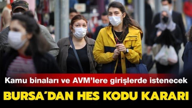 Bursa'dan HES kodu kararı: Kamu kuruluşları, AVM'ler ve fabrikalara girişlerde istenecek