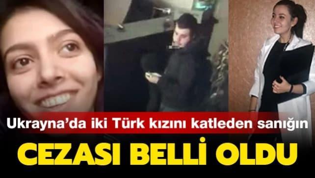 Ukrayna'da iki Türk kızını katleden sanığın cezası belli oldu