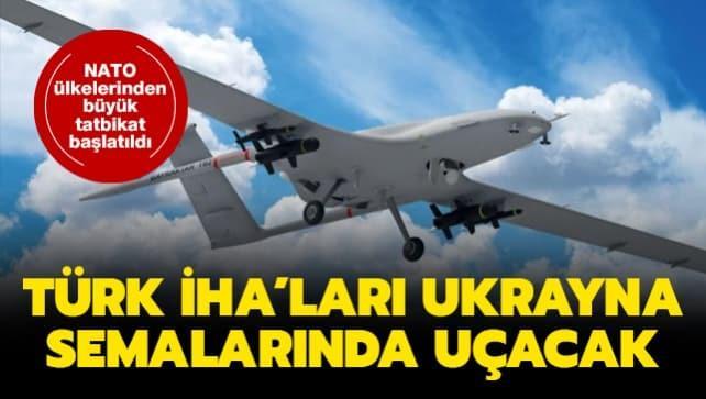 NATO ülkelerinden büyük tatbikat başlatıldı... Türk İHA'ları Ukrayna semalarında uçacak