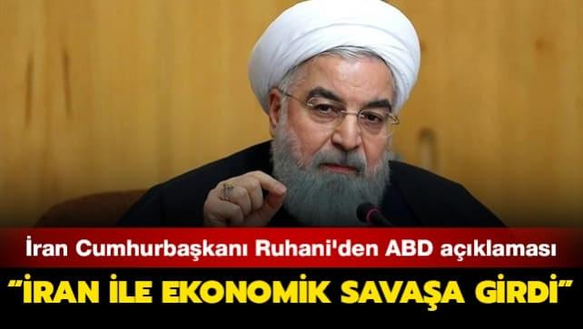 İran Cumhurbaşkanı Ruhani'den ABD açıklaması: İran ile ekonomik savaşa girdi