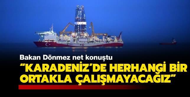 Bakan Dönmez: Karadeniz'de herhangi bir ortakla çalışmayı planlamıyoruz