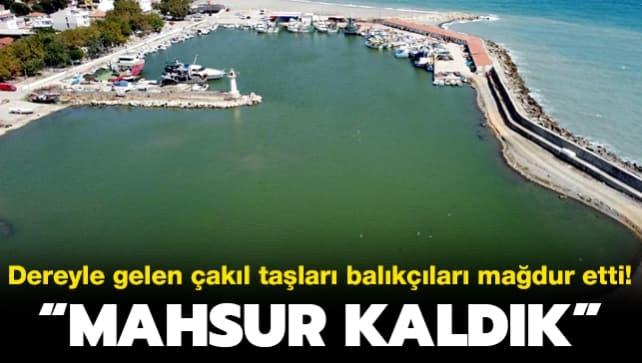 Dereyle gelen çakıl taşları balıkçıları mağdur etti: Limanda mahsur kaldık