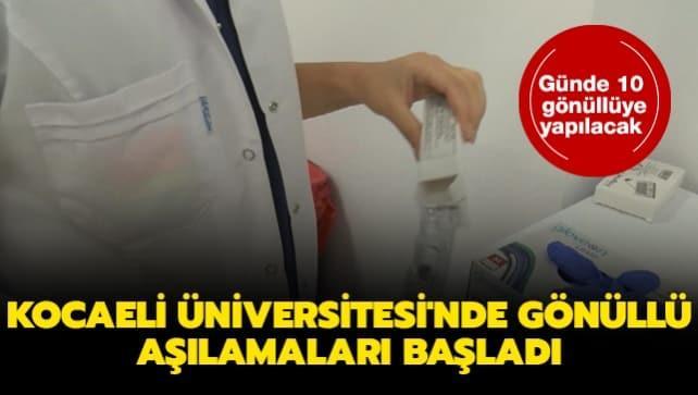 Kocaeli Üniversitesi'nde gönüllü aşılamaları başladı: Günde 10 gönüllüye yapılacak