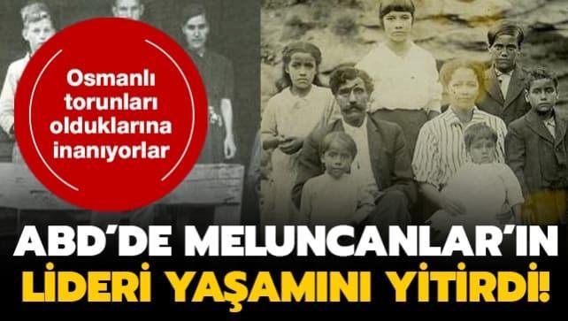 Osmanlı leventlerinin torunları olduklarına inanıyorlar... ABD'de Meluncanlar'ın lideri Kennedy yaşamını yitirdi