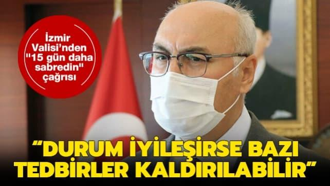 İzmir Valisi Köşger'den '15 gün daha sabredin' çağrısı: Durum iyileşirse bazı tedbirler kaldırılabilir