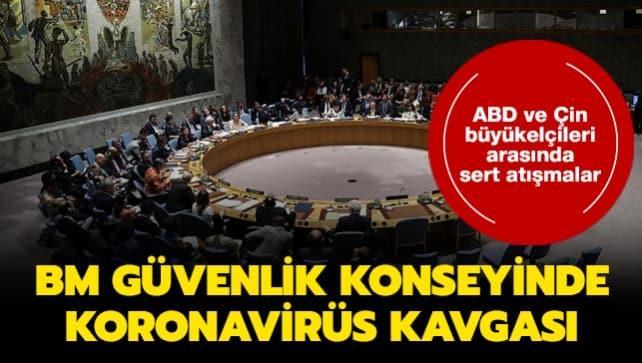 BM Güvenlik Konseyinde koronavirüs kavgası... ABD ve Çin büyükelçileri arasında sert atışmalar!