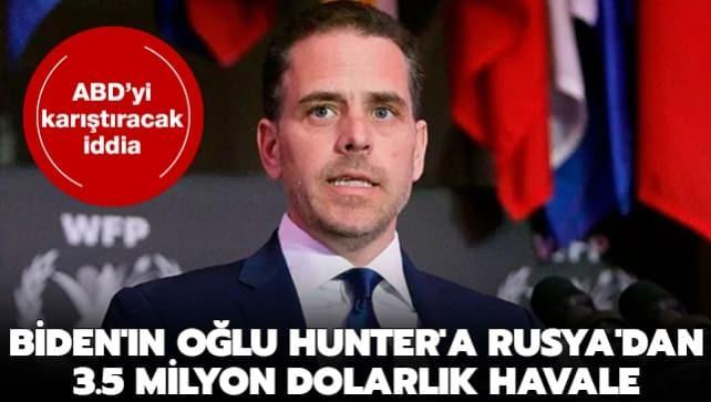 ABD'yi karıştıracak iddia: Biden'ın oğlu Hunter'a Rusya'dan 3.5 milyon dolarlık havale