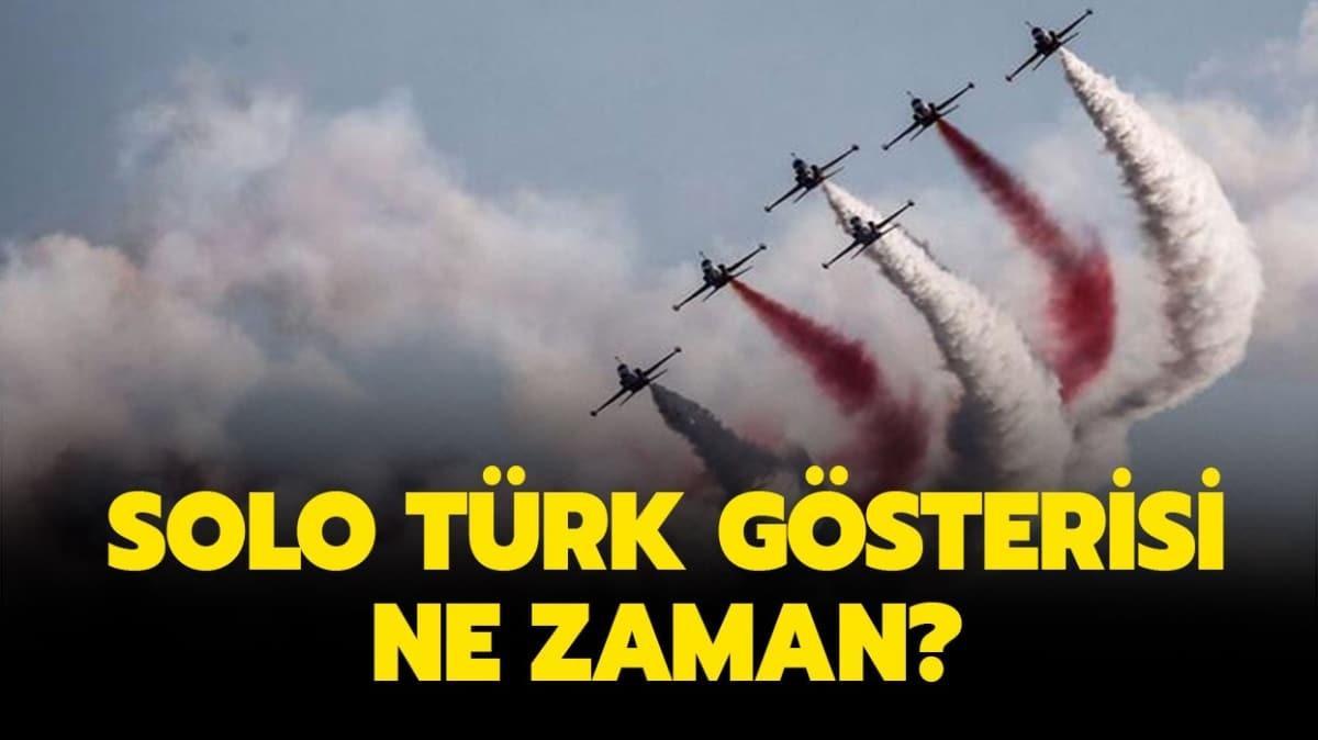 """Teknofest Solo Türk gösterisi hangi günler var"""" Teknofest Solo Türk gösterisi ne zaman"""""""