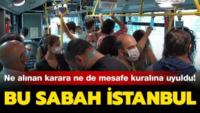 Bu sabah istanbul: Ne alınan karara ne de mesafe kuralına uyuldu