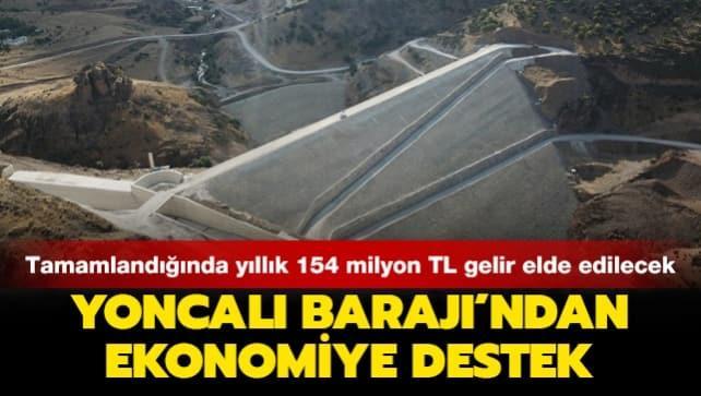 Yoncalı Barajı'ndan ekonomiye destek: Tamamlandığında yıllık 154 milyon TL gelir elde edilecek