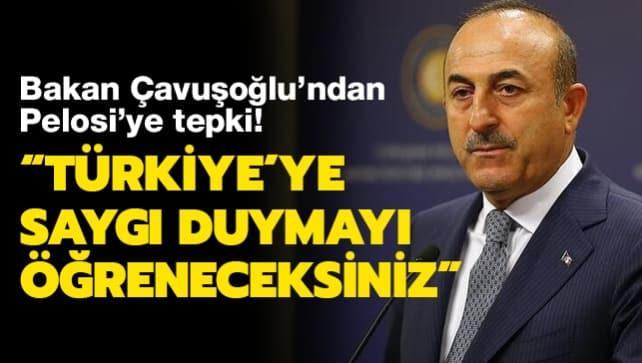 Dışişleri Bakanı Çavuşoğlu'ndan Pelosi'ye tepki: Türk Milletinin iradesine saygı duymayı öğreneceksiniz