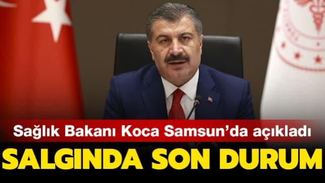 Sağlık Bakanı Koca'dan Samsun'da önemli açıklamalar... Salgında son durum