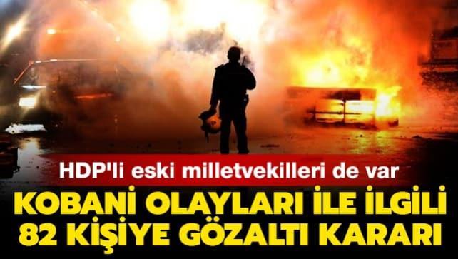 Kobani olayları ile ilgili 82 kişi hakkında gözaltı kararı