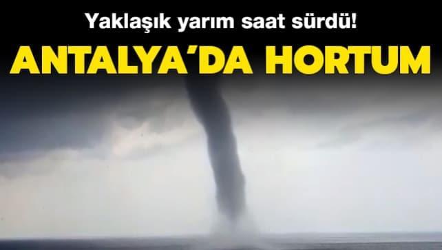 Antalya'da denizde hortum: Yaklaşık yarım saat sürdü