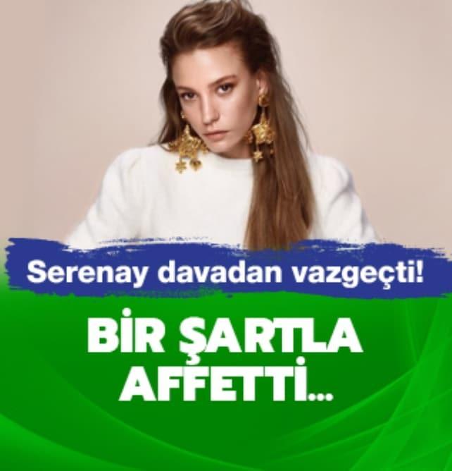 Serenay Sarıkaya davadan vazgeçti! Bir şartla affetti…