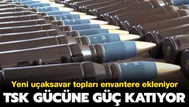 TSK gücüne güç katıyor: Yeni uçaksavar topları envantere ekleniyor
