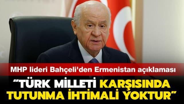 MHP lideri Bahçeli'den Ermenistan açıklaması: Türk Milleti karşısında tutunma ihtimali yoktur