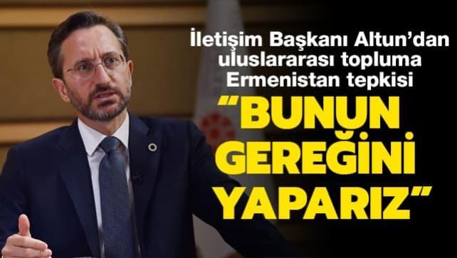 İletişim Başkanı Altun'dan uluslararası topluma Ermenistan tepkisi