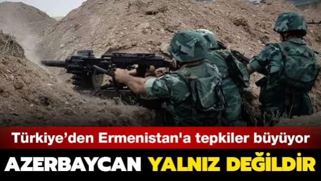 Türkiye'den Ermenistan'a tepkiler büyüyor: Azerbaycan yalnız değildir
