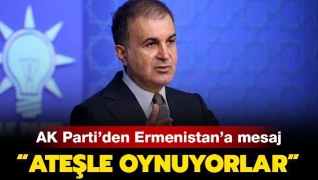 AK Parti Sözcüsü Çelik'ten Ermenistan'a sert tepki: Ermenistan ateşle oynuyor