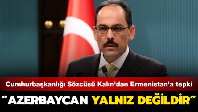 Cumhurbaşkanlığı Sözcüsü Kalın'dan Ermenistan'a tepki: Azerbaycan yalnız değildir