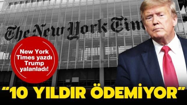 New York Times yazdı Trump yalanladı! '10 yıl hiç verdi ödemedi'