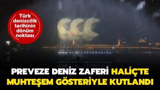 Türk denizcilik tarihinin dönüm noktası...  Preveze Deniz Zaferi Haliç'te muhteşem gösteriyle kutlandı